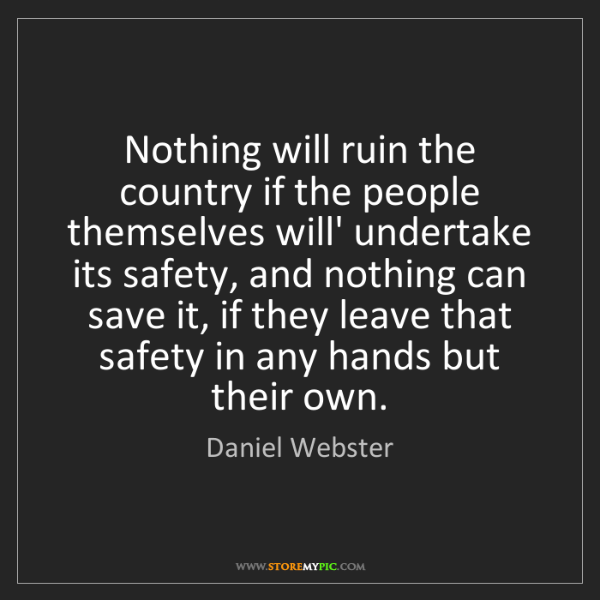 Daniel Webster: Nothing will ruin the country if the people themselves...