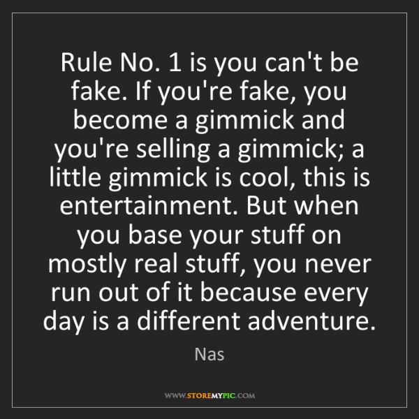 Nas: Rule No. 1 is you can't be fake. If you're fake, you...