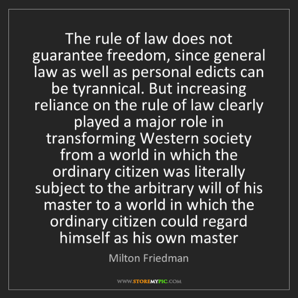 Milton Friedman: The rule of law does not guarantee freedom, since general...