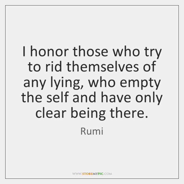 I honor those who try to rid themselves of any lying, who ...