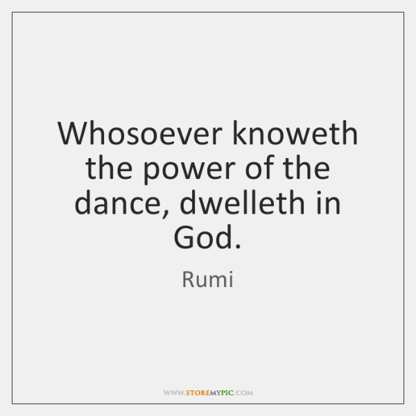 Whosoever knoweth the power of the dance, dwelleth in God.