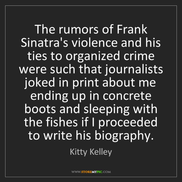 Kitty Kelley: The rumors of Frank Sinatra's violence and his ties to...