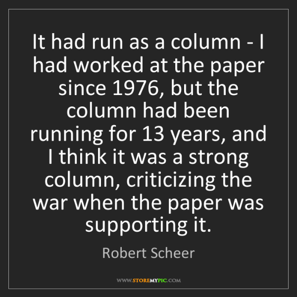 Robert Scheer: It had run as a column - I had worked at the paper since...