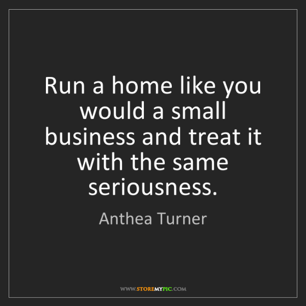 Anthea Turner: Run a home like you would a small business and treat...