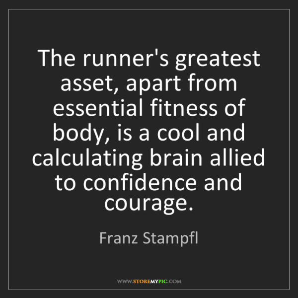 Franz Stampfl: The runner's greatest asset, apart from essential fitness...