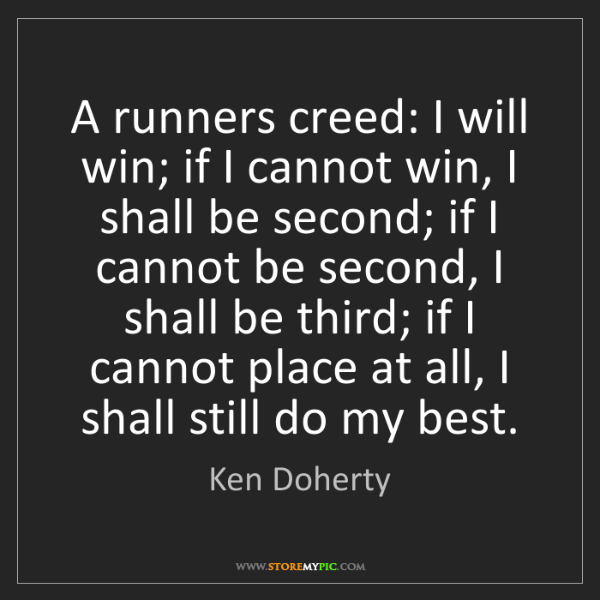 Ken Doherty: A runners creed: I will win; if I cannot win, I shall...