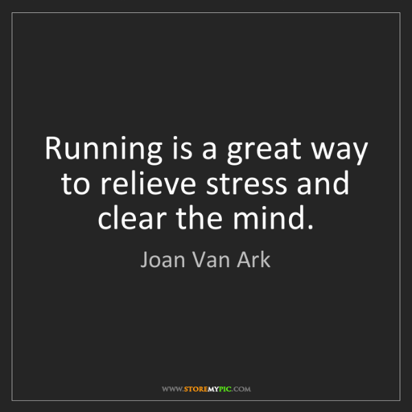 Joan Van Ark: Running is a great way to relieve stress and clear the...