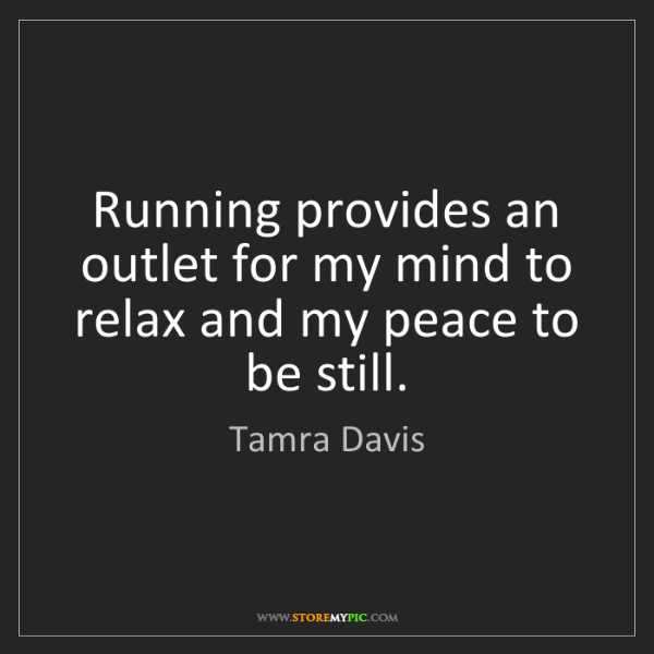 Tamra Davis: Running provides an outlet for my mind to relax and my...