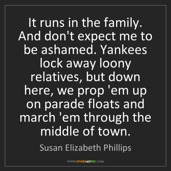 Susan Elizabeth Phillips: It runs in the family. And don't expect me to be ashamed....