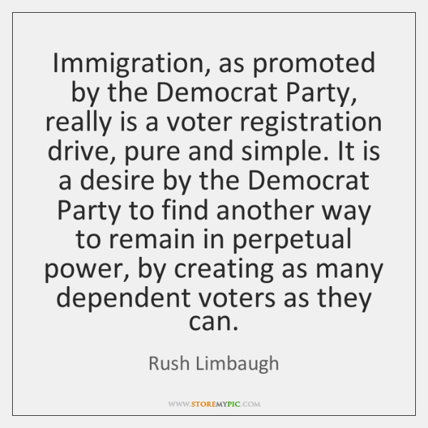 Immigration, as promoted by the Democrat Party, really is a voter registration ...