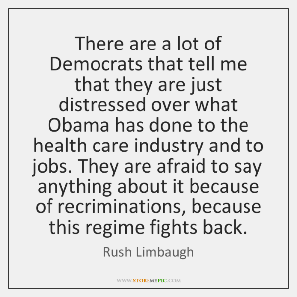 There are a lot of Democrats that tell me that they are ...