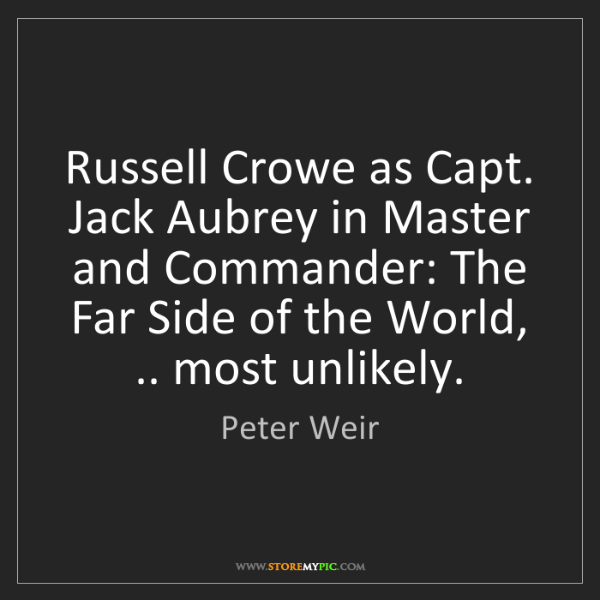 Peter Weir: Russell Crowe as Capt. Jack Aubrey in Master and Commander:...