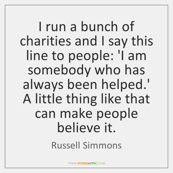 I run a bunch of charities and I say this line to ...
