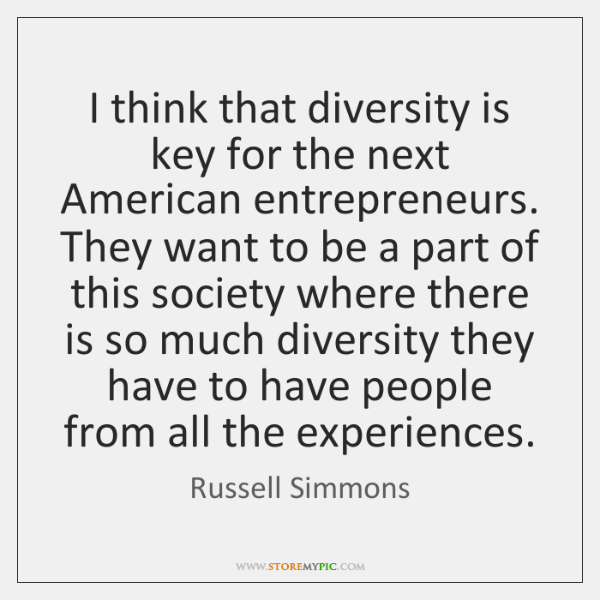 I think that diversity is key for the next American entrepreneurs. They ...