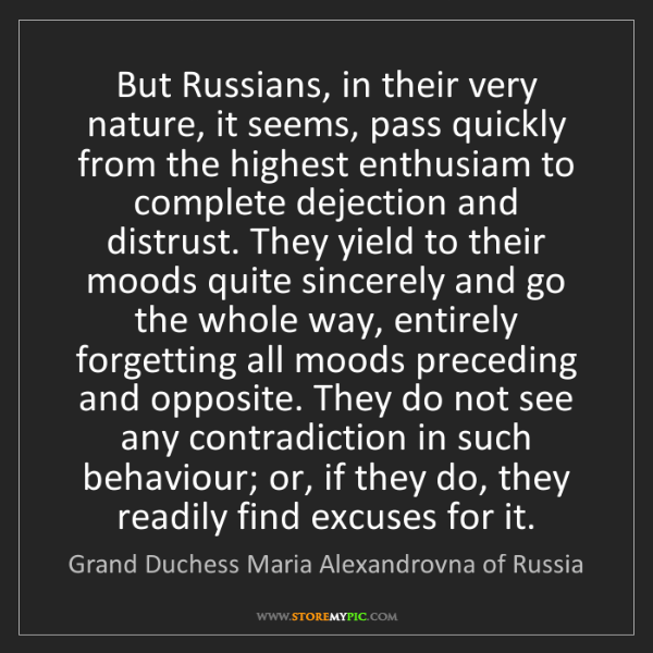 Grand Duchess Maria Alexandrovna of Russia: But Russians, in their very nature, it seems, pass quick