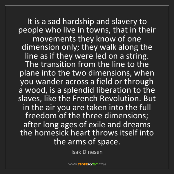Isak Dinesen: It is a sad hardship and slavery to people who live in...