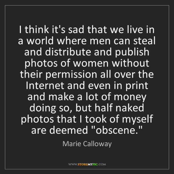 Marie Calloway: I think it's sad that we live in a world where men can...