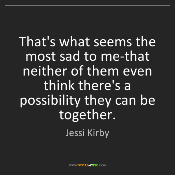Jessi Kirby: That's what seems the most sad to me-that neither of...