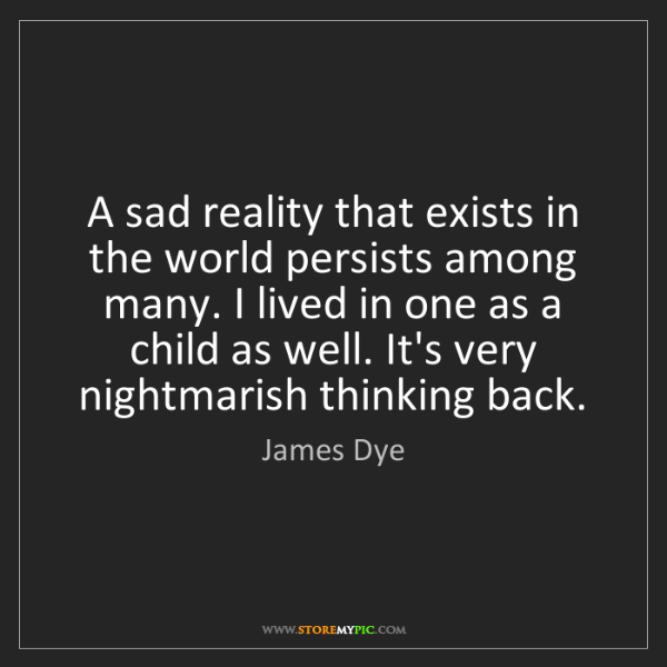 James Dye: A sad reality that exists in the world persists among...
