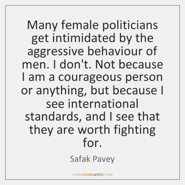 Many female politicians get intimidated by the aggressive behaviour of men. I ...