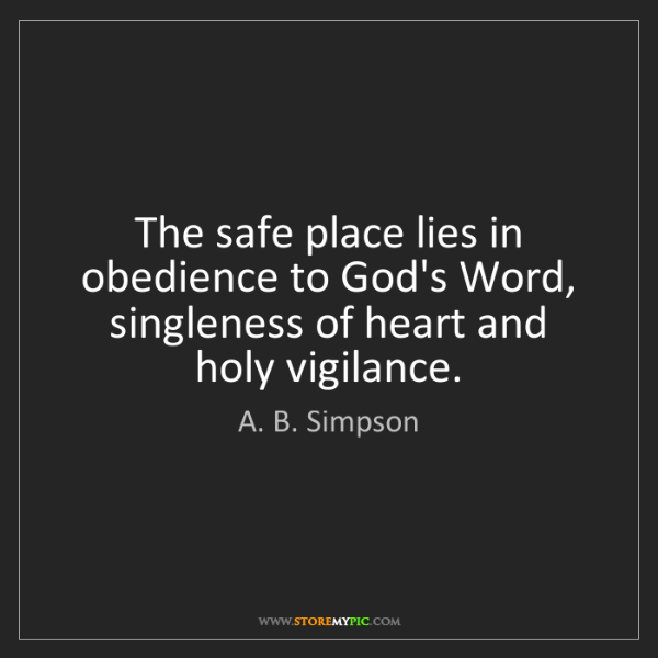 A. B. Simpson: The safe place lies in obedience to God's Word, singleness...