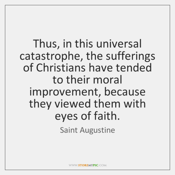 Thus, in this universal catastrophe, the sufferings of Christians have tended to ...