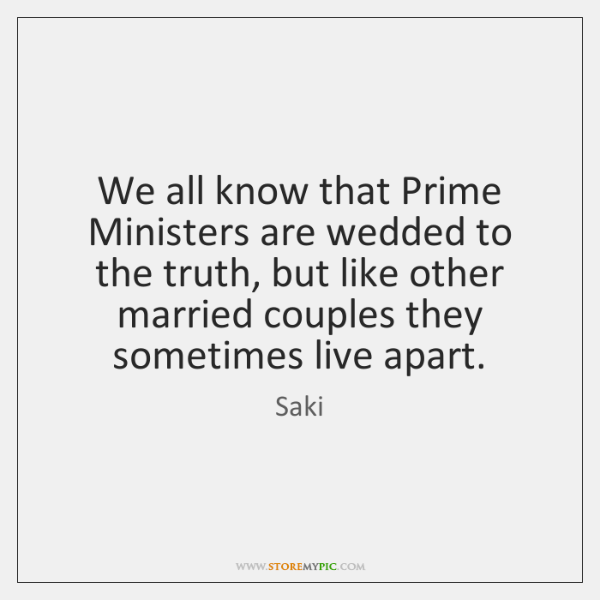 We all know that Prime Ministers are wedded to the truth, but ...