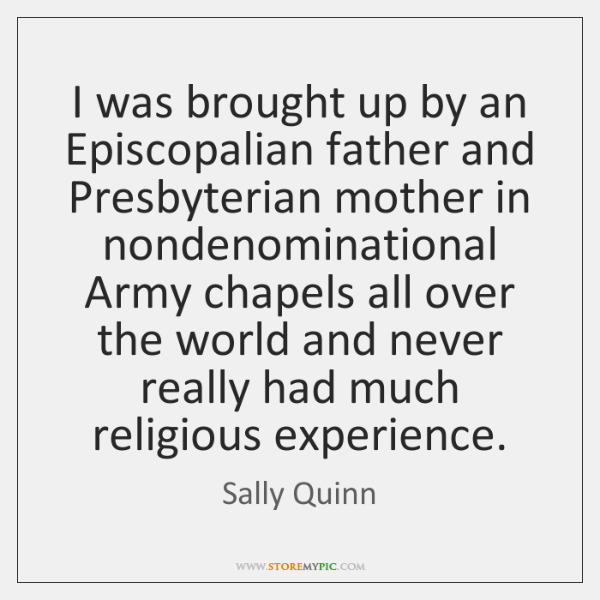 I was brought up by an Episcopalian father and Presbyterian mother in ...