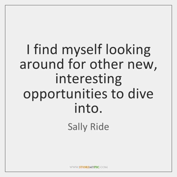 I find myself looking around for other new, interesting opportunities to dive ...