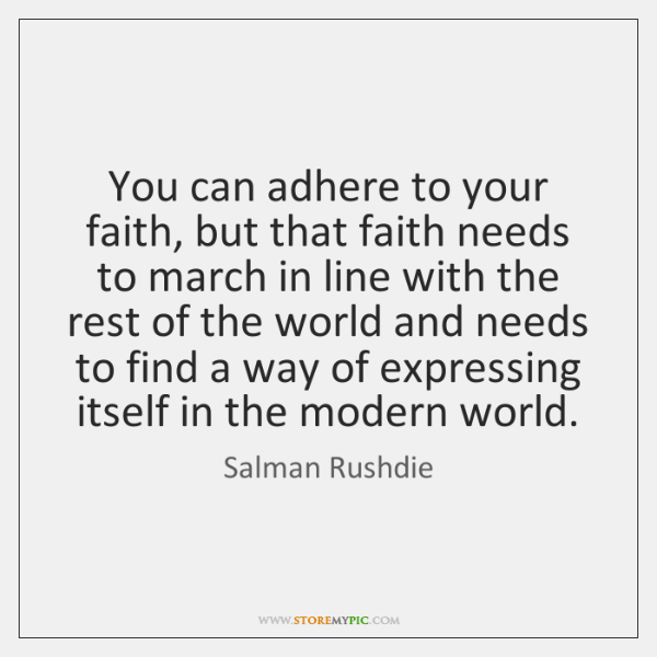 You can adhere to your faith, but that faith needs to march ...