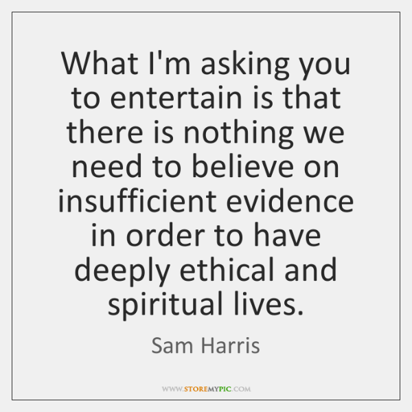 What I'm asking you to entertain is that there is nothing we ...