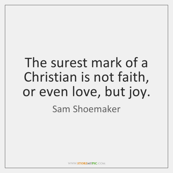 The surest mark of a Christian is not faith, or even love, ...