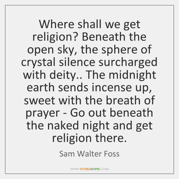 Where shall we get religion? Beneath the open sky, the sphere of ...