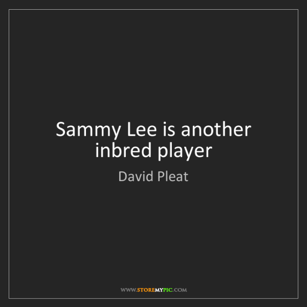 David Pleat: Sammy Lee is another inbred player