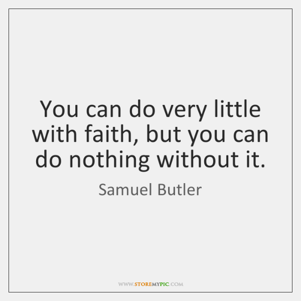 You can do very little with faith, but you can do nothing ...