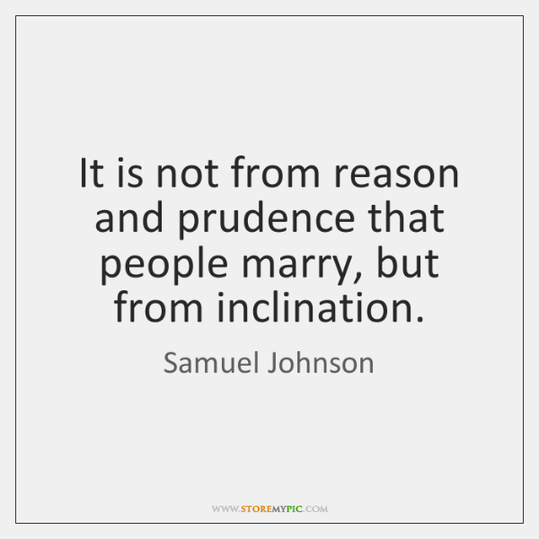 It is not from reason and prudence that people marry, but from ...