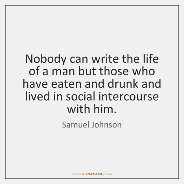 Nobody can write the life of a man but those who have ...