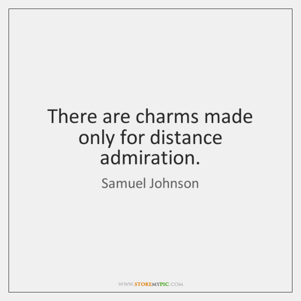 There are charms made only for distance admiration.