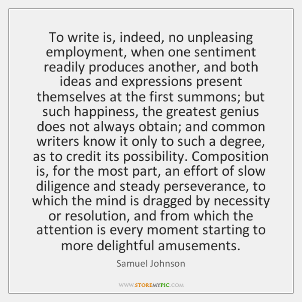 To write is, indeed, no unpleasing employment, when one sentiment readily produces ...