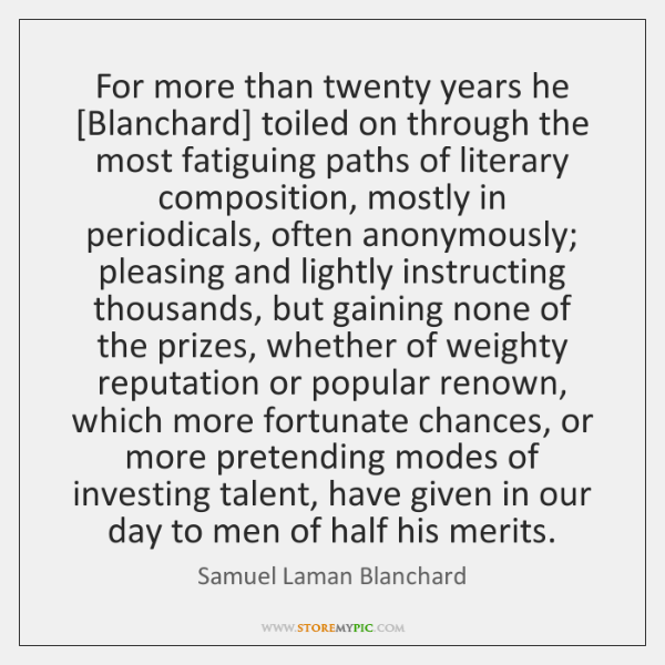 For more than twenty years he [Blanchard] toiled on through the most ...