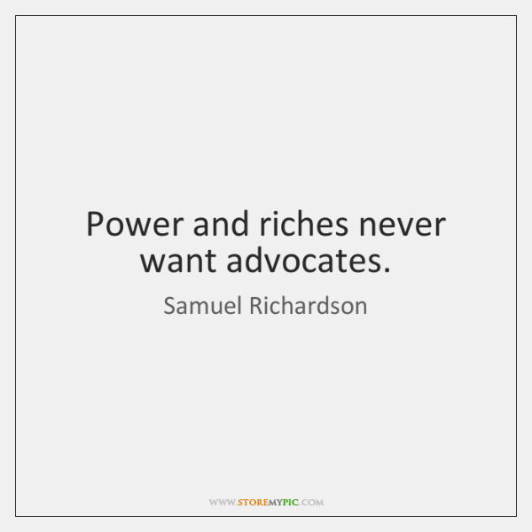 Power and riches never want advocates.