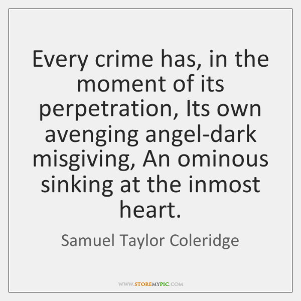 Every crime has, in the moment of its perpetration, Its own avenging ...