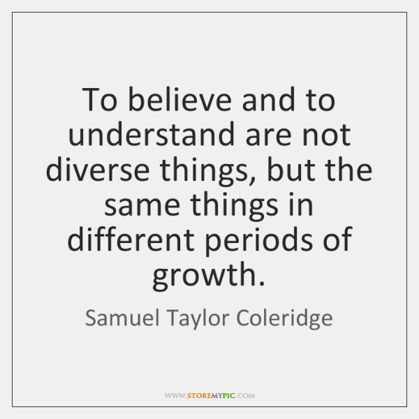 To believe and to understand are not diverse things, but the same ...