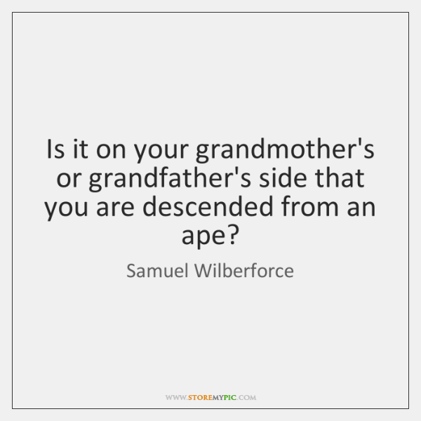 Is it on your grandmother's or grandfather's side that you are descended ...