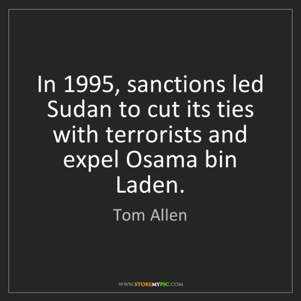 Tom Allen: In 1995, sanctions led Sudan to cut its ties with terrorists...