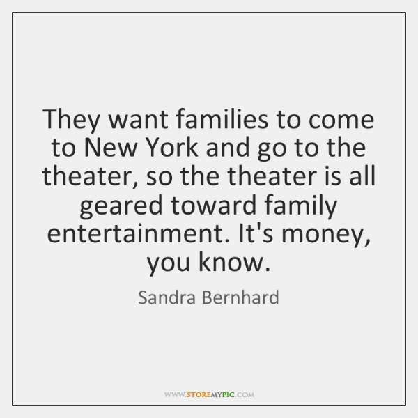 They want families to come to New York and go to the ...