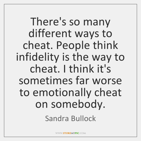 There's so many different ways to cheat. People think infidelity is the ...