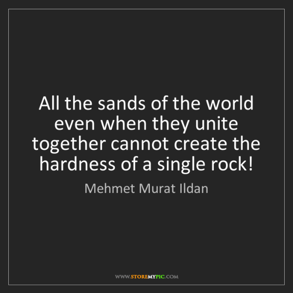 Mehmet Murat Ildan: All the sands of the world even when they unite together...