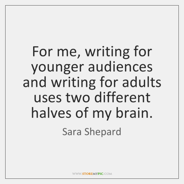 For me, writing for younger audiences and writing for adults uses two ...