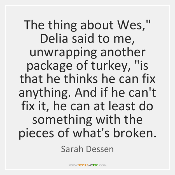 "The thing about Wes,"" Delia said to me, unwrapping another package of ..."